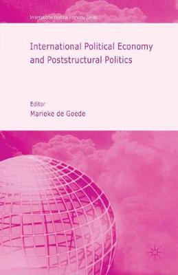 International Political Economy and Poststructural Politics - International Political Economy Series (Paperback)