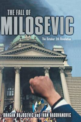 The Fall of Milosevic: The October 5th Revolution (Paperback)