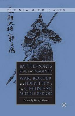 Battlefronts Real and Imagined: War, Border, and Identity in the Chinese Middle Period - The New Middle Ages (Paperback)