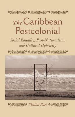 The Caribbean Postcolonial: Social Equality, Post/Nationalism, and Cultural Hybridity (Paperback)