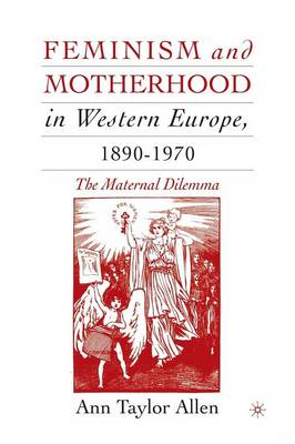 Feminism and Motherhood in Western Europe, 1890-1970: The Maternal Dilemma (Paperback)