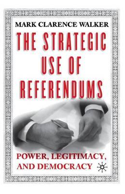 The Strategic Use of Referendums: Power, Legitimacy, and Democracy (Paperback)
