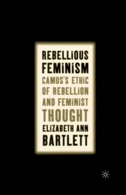 Rebellious Feminism: Camus's Ethic of Rebellion and Feminist Thought (Paperback)