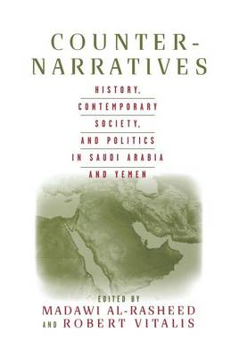 Counter-Narratives: History, Contemporary Society, and Politics in Saudi Arabia and Yemen (Paperback)