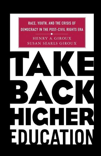 Take Back Higher Education: Race, Youth, and the Crisis of Democracy in the Post-Civil Rights Era (Paperback)