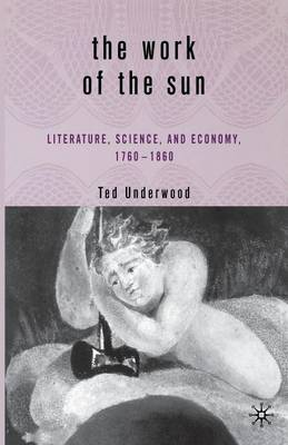 The Work of the Sun: Literature, Science, and Political Economy, 1760-1860 (Paperback)