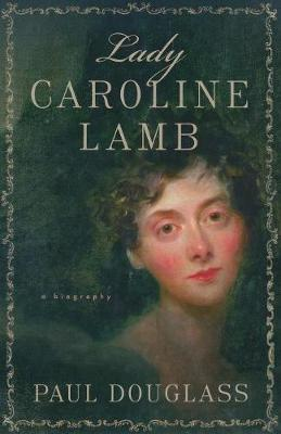 Lady Caroline Lamb: A Biography (Paperback)