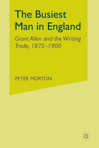 The Busiest Man in England: Grant Allen and the Writing Trade, 1875-1900 (Paperback)