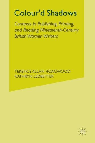 Colour'd Shadows: Contexts in Publishing, Printing, and Reading Nineteenth-Century British Women Writers (Paperback)