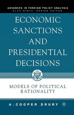 Economic Sanctions and Presidential Decisions: Models of Political Rationality - Advances in Foreign Policy Analysis (Paperback)