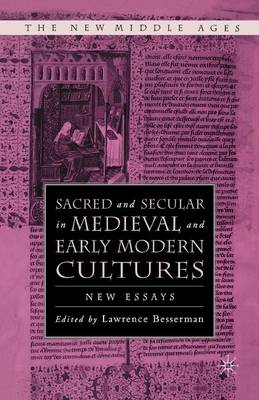 Sacred and Secular in Medieval and Early Modern Cultures: New Essays - The New Middle Ages (Paperback)