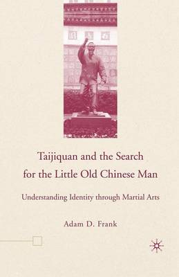 Taijiquan and The Search for The Little Old Chinese Man: Understanding Identity through Martial Arts (Paperback)