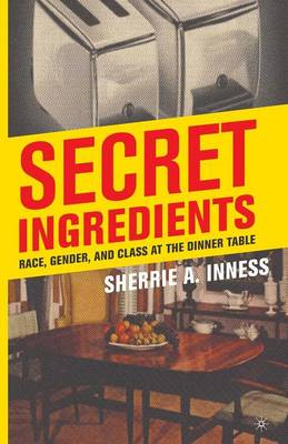 Secret Ingredients: Race, Gender, and Class at the Dinner Table (Paperback)