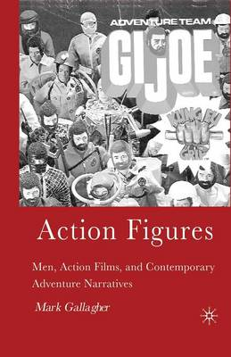 Action Figures: Men, Action Films, and Contemporary Adventure Narratives (Paperback)