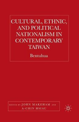 Cultural, Ethnic, and Political Nationalism in Contemporary Taiwan: Bentuhua (Paperback)