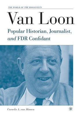 Van Loon: Popular Historian, Journalist, and FDR Confidant - The World of the Roosevelts (Paperback)