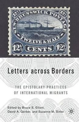 Letters across Borders: The Epistolary Practices of International Migrants (Paperback)