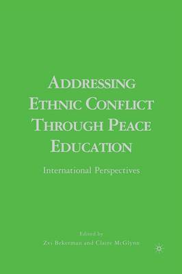 Addressing Ethnic Conflict through Peace Education: International Perspectives (Paperback)