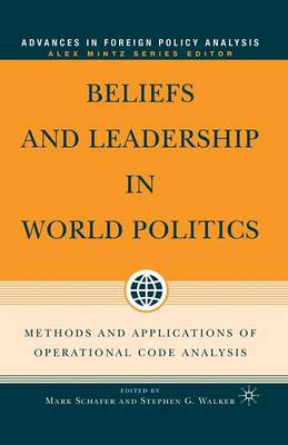 Beliefs and Leadership in World Politics: Methods and Applications of Operational Code Analysis - Advances in Foreign Policy Analysis (Paperback)