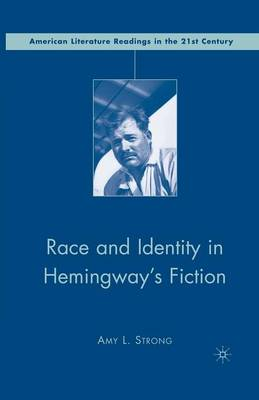 Race and Identity in Hemingway's Fiction - American Literature Readings in the 21st Century (Paperback)