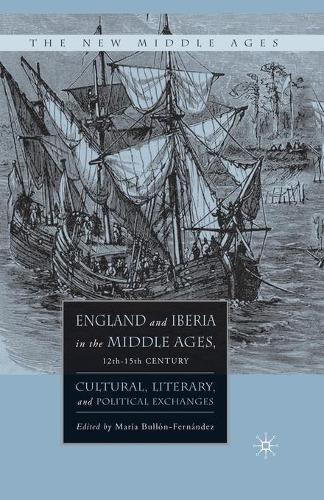 England and Iberia in the Middle Ages, 12th-15th Century: Cultural, Literary, and Political Exchanges - The New Middle Ages (Paperback)