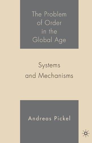 The Problem of Order in the Global Age: Systems and Mechanisms (Paperback)