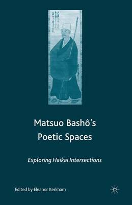 Matsuo Bash?'s Poetic Spaces: Exploring Haikai Intersections (Paperback)