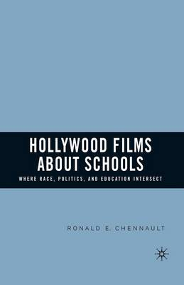 Hollywood Films about Schools: Where Race, Politics, and Education Intersect (Paperback)