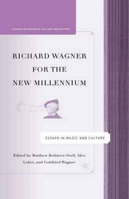 Richard Wagner for the New Millennium: Essays in Music and Culture - Studies in European Culture and History (Paperback)