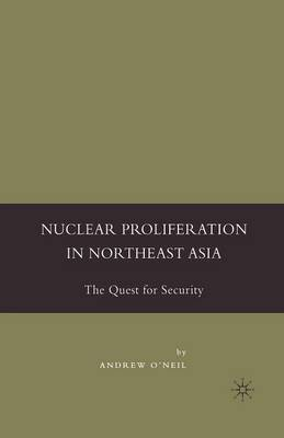 Nuclear Proliferation in Northeast Asia: The Quest for Security (Paperback)
