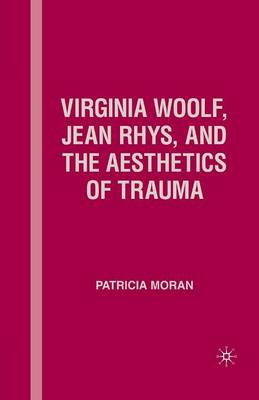 Virginia Woolf, Jean Rhys, and the Aesthetics of Trauma (Paperback)