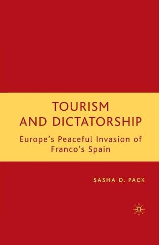 Tourism and Dictatorship: Europe's Peaceful Invasion of Franco's Spain (Paperback)