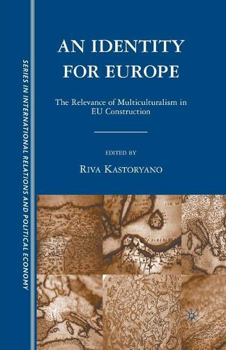 An Identity for Europe: The Relevance of Multiculturalism in EU Construction - The Sciences Po Series in International Relations and Political Economy (Paperback)