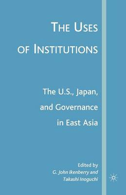 The Uses of Institutions: The U.S., Japan, and Governance in East Asia (Paperback)