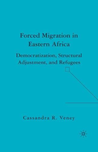 Forced Migration in Eastern Africa: Democratization, Structural Adjustment, and Refugees (Paperback)