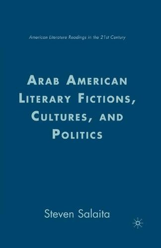 Arab American Literary Fictions, Cultures, and Politics - American Literature Readings in the 21st Century (Paperback)