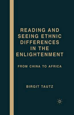 Reading and Seeing Ethnic Differences in the Enlightenment: From China to Africa (Paperback)