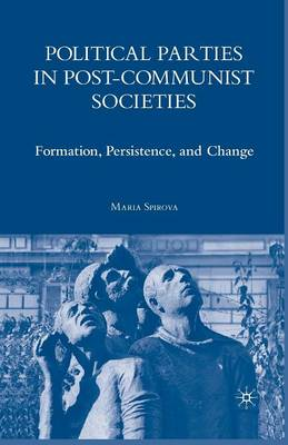Political Parties in Post-Communist Societies: Formation, Persistence, and Change (Paperback)