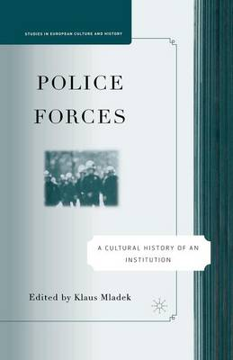 Police Forces: A Cultural History of an Institution - Studies in European Culture and History (Paperback)