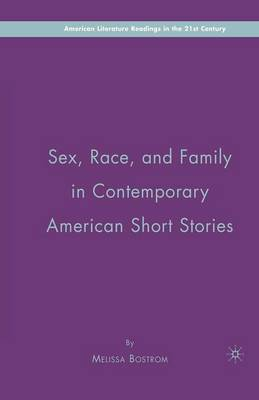 Sex, Race, and Family in Contemporary American Short Stories - American Literature Readings in the 21st Century (Paperback)