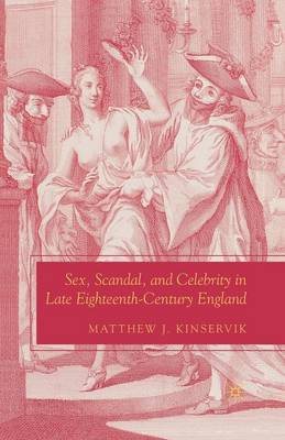 Sex, Scandal, and Celebrity in Late Eighteenth-Century England - The New Middle Ages (Paperback)