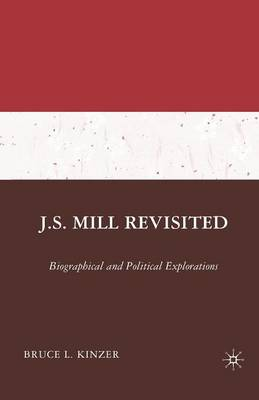 J.S. Mill Revisited: Biographical and Political Explorations (Paperback)