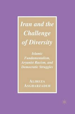 Iran and the Challenge of Diversity: Islamic Fundamentalism, Aryanist Racism, and Democratic Struggles (Paperback)