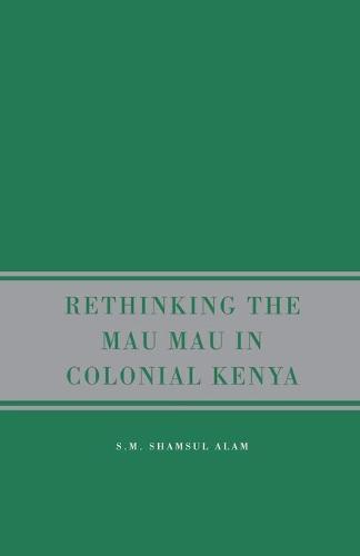 Rethinking the Mau Mau in Colonial Kenya (Paperback)