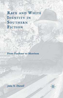 Race and White Identity in Southern Fiction: From Faulkner to Morrison (Paperback)