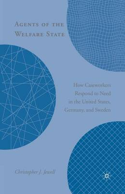 Agents of the Welfare State: How Caseworkers Respond to Need in the United States, Germany, and Sweden (Paperback)