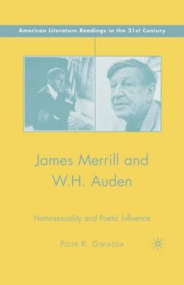 James Merrill and W.H. Auden: Homosexuality and Poetic Influence - American Literature Readings in the 21st Century (Paperback)