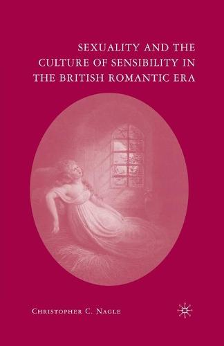 Sexuality and the Culture of Sensibility in the British Romantic Era (Paperback)