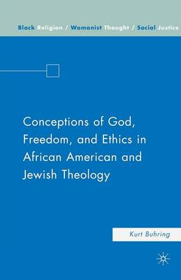 Conceptions of God, Freedom, and Ethics in African American and Jewish Theology - Black Religion/Womanist Thought/Social Justice (Paperback)