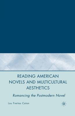 Reading American Novels and Multicultural Aesthetics: Romancing the Postmodern Novel (Paperback)